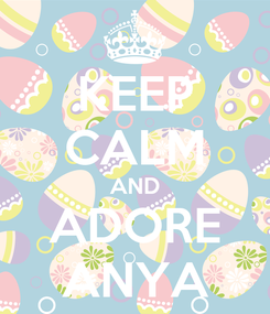 Poster: KEEP CALM AND ADORE ANYA