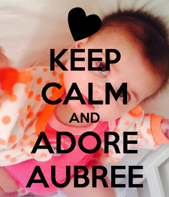 Poster: KEEP CALM AND ADORE AUBREE