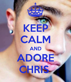 Poster: KEEP CALM AND ADORE CHRIS
