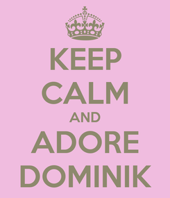 Poster: KEEP CALM AND ADORE DOMINIK