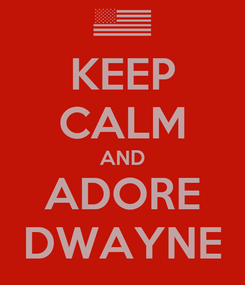 Poster: KEEP CALM AND ADORE DWAYNE