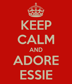 Poster: KEEP CALM AND ADORE ESSIE