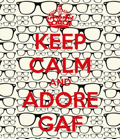Poster: KEEP CALM AND ADORE GAF