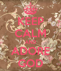 Poster: KEEP CALM AND ADORE GOD