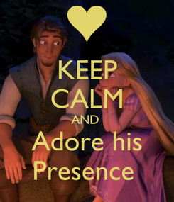 Poster: KEEP CALM AND  Adore his Presence