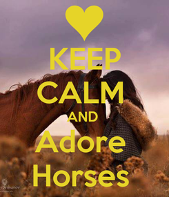Poster:  KEEP  CALM  AND  Adore  Horses