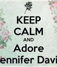 Poster: KEEP CALM AND Adore Jennifer Davis