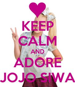 Poster: KEEP CALM AND ADORE JOJO SIWA