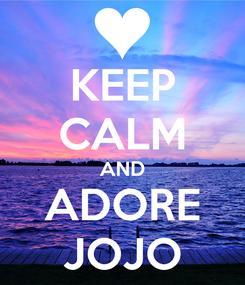 Poster: KEEP CALM AND ADORE JOJO