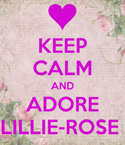 Poster: KEEP CALM AND ADORE LILLIE-ROSE