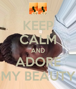 Poster: KEEP CALM AND ADORE MY BEAUTY