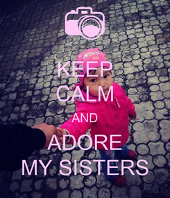 Poster: KEEP CALM AND ADORE MY SISTERS