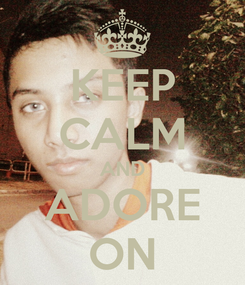 Poster: KEEP CALM AND ADORE ON