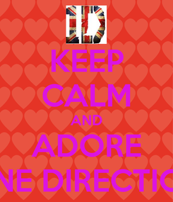 Poster: KEEP CALM AND ADORE ONE DIRECTION