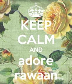 Poster: KEEP CALM AND adore rawaan