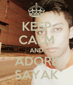 Poster: KEEP CALM AND ADORE SAYAK