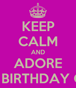 Poster: KEEP CALM AND ADORE THE BIRTHDAY GIRL