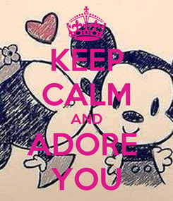 Poster: KEEP CALM AND ADORE  YOU