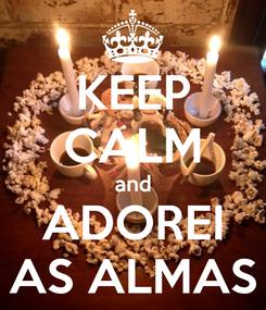 Poster: KEEP CALM and ADOREI AS ALMAS