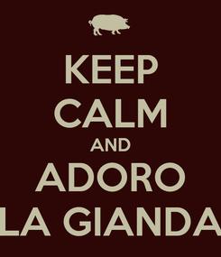 Poster: KEEP CALM AND ADORO LA GIANDA