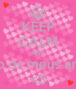 Poster: KEEP CALM AND Adoro os meus amigos  <3