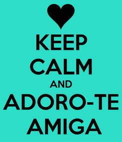 Poster: KEEP CALM AND ADORO-TE  AMIGA