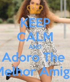 Poster: KEEP CALM AND Adoro The  Melhor Amiga