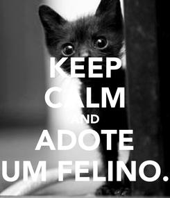 Poster: KEEP CALM AND ADOTE UM FELINO.