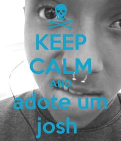 Poster: KEEP CALM AND adote um josh