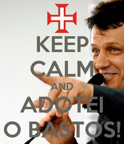 Poster: KEEP CALM AND ADOTEI O BASTOS!
