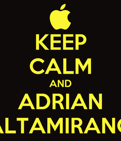 Poster: KEEP CALM AND ADRIAN ALTAMIRANO