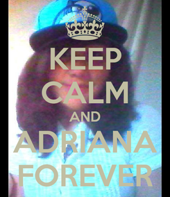 Poster: KEEP CALM AND ADRIANA FOREVER