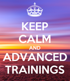 Poster: KEEP CALM AND ADVANCED TRAININGS