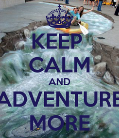 Poster: KEEP  CALM AND ADVENTURE MORE