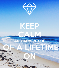 Poster: KEEP CALM AND ADVENTURE  OF A LIFETIME ON