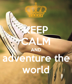 Poster: KEEP CALM AND adventure the world