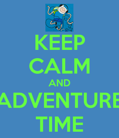 Poster: KEEP CALM AND ADVENTURE TIME