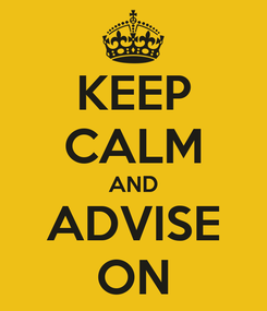 Poster: KEEP CALM AND ADVISE ON