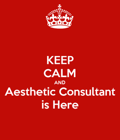 Poster: KEEP CALM AND Aesthetic Consultant is Here