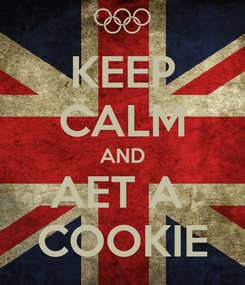 Poster: KEEP CALM AND AET A  COOKIE