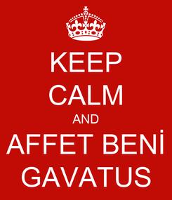 Poster: KEEP CALM AND AFFET BENİ GAVATUS