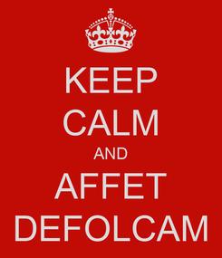 Poster: KEEP CALM AND AFFET DEFOLCAM