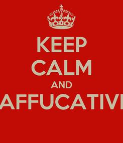 Poster: KEEP CALM AND AFFUCATIVI