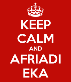 Poster: KEEP CALM AND AFRIADI EKA
