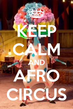 Poster: KEEP CALM AND AFRO CIRCUS