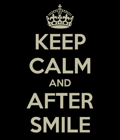 Poster: KEEP CALM AND AFTER SMILE