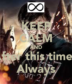 Poster: KEEP CALM AND After this time? Always