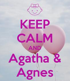 Poster: KEEP CALM AND Agatha & Agnes