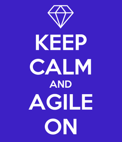 Poster: KEEP CALM AND AGILE ON