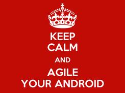 Poster: KEEP CALM AND AGILE YOUR ANDROID